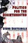 Politics for the Disinterested by Steve Dustcircle