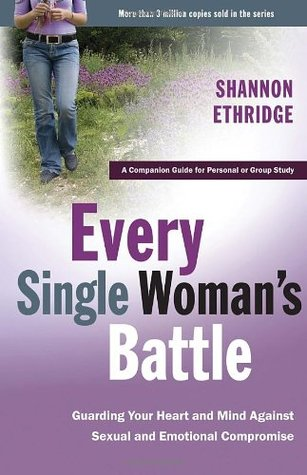 Every Single Woman's Battle: Guarding Your Heart and Mind Against Sexual and Emotional Compromise (The Every Man Series) Workbook