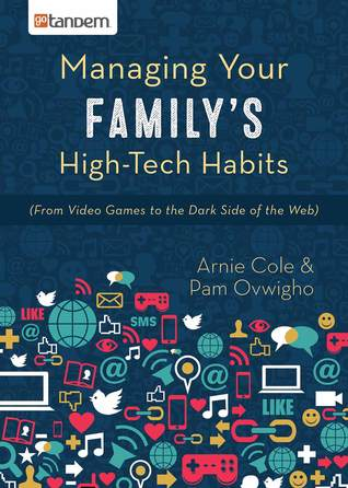 Managing Your Family's High-Tech Habits: From Video-Games to the Dark Side of the Web