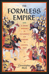 The Formless Empire: A Short History of Diplomacy and Warfare in Central Asia