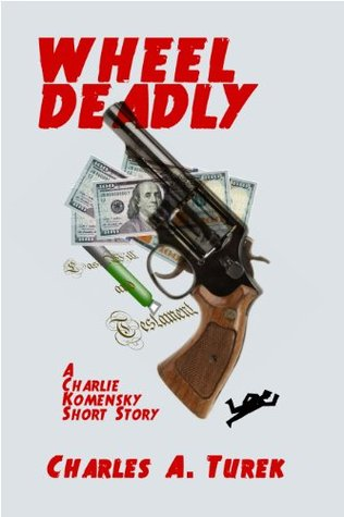 Wheel Deadly  by  Charles A. Turek