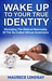 Wake Up To Your True Identity by Maurice W. Lindsay