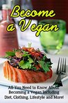 Become a Vegan: All you need to know about becoming a vegan including diet, clothing, lifestyle and more!