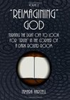 """Reimagining"" God: Turning the Light off to Look for ""Truth"" in the Corner of a Dark Round Room (Volume 2)"