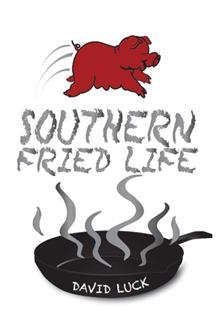 Southern Fried Life by David Luck