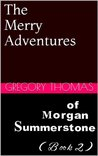 The Merry Adventures of Morgan Summerstone Book 2