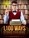 1,100 Ways to Write Your Story: Writing Prompts to Fit Every Need