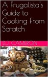 A Frugalista's Guide to Cooking From Scratch