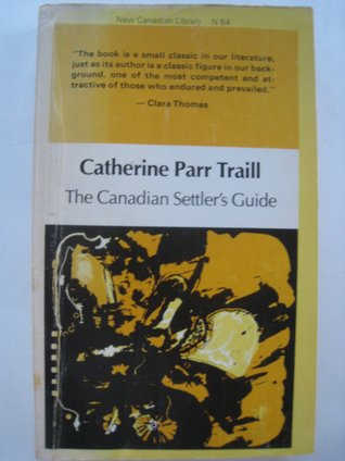 The Canadian Settler's Guide by Catharine Parr Traill