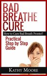 Bad Breathe Cure: How to Cure Bad Breath Pronto