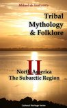 Tribal Mythology and Folklore. North America. The Subarctic Region (Cultural Heritage Series Book 2)