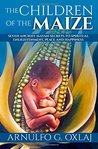 The Children of the Maize: Seven Ancient Mayan Secrets to Spiritual Enlightenment, Peace and Happines