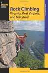 Rock Climbing Virginia, West Virginia, and Maryland, 2nd (State Rock Climbing Series)