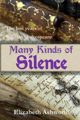 Many Kinds of Silence by Elizabeth Ashworth