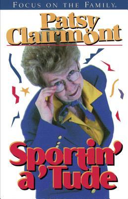 Sportin' A 'Tude by Patsy Clairmont