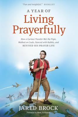 A Year of Living Prayerfully by Jared Brock