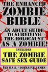 The Enhanced Zombie Bible inc The Zombie Safe Sex Guide: An Adult Guide to Surviving the Holocaust as a Zombie! Includes The Zombie Safe Sex Guide