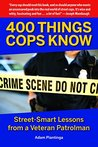 400 Things Cops Know: Street-Smart Lessons from a Veteran Patrolman