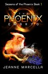 The Phoenix Embryo (Seasons of the Phoenix, #1)