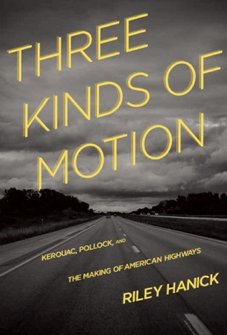 Three Kinds of Motion: Kerouac, Pollock, and the Making of American Highways