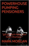 POWERHOUSE PUMPING PENSIONERS: POWERHOUSE PUMPING PENSIONERS