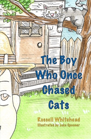 The Boy Who Once Chased Cats by Russell  Whitehead