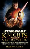 Star Wars Knights of the Old Republic Guide Book: Unbelievable Star Wars Knights of the Old Republic Secrets Handbook (SWKOR, Star wars knights of the old republic, guide, secrets)
