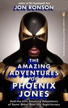 The Amazing Adventures of Phoenix Jones & the Less Amazing Adventures of Some Other Real-life Superheroes: