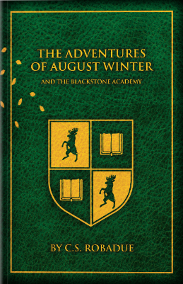 The Adventures of August Winter and the Blackstone Academy by C.S. Robadue