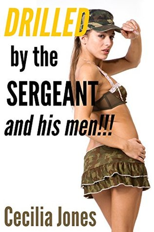 DRILLED  by  the Sergeant and His Men!!!: A Rough, Unprotected, Interracial Foursome by Cecilia Jones
