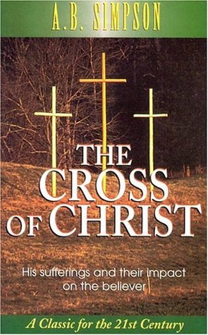 The Cross of Christ by A.B. Simpson