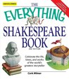 The Everything Shakespeare Book: Celebrate the life, times and works of the world's greatest storyteller (Everything®)