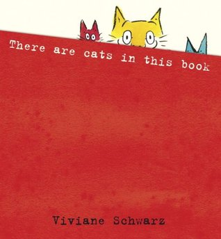 There Are Cats in This Book by Viviane Schwarz