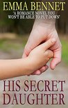 HIS SECRET DAUGHTER a romance novel you won't be able to put down