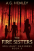 The Fire Sisters by A.G. Henley