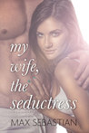 My Wife, The Seductress