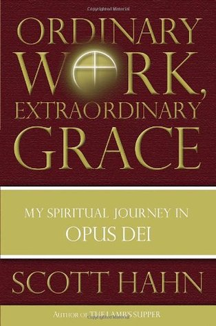 Ordinary Work, Extraordinary Grace by Scott Hahn