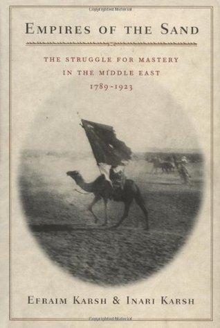 Empires of the Sand: The Struggle for Mastery in the Middle East, 1789-1923,