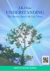 UNDERSTANDING - The Doctor Saved My Life Twice by J.K.Chua