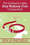 Unleashed - The Gordonston Ladies Dog Walking Club Part 2 (THE GORDONSTON LADIES DOG WALKING CLUB)