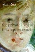 The Private Lives of the Impressionists by Sue Roe