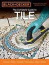 Black & Decker The Complete Guide to Tile, 4th Edition: Ceramic * Stone * Porcelain * Terra Cotta * Glass * Mosaic * Resilient