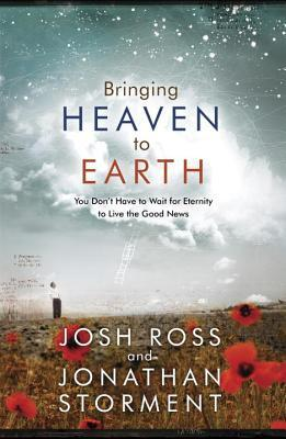 Bringing Heaven to Earth: Your Life: Where Eternity Meets the Greatest Human Need