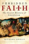 Forbidden Faith: The Secret History of Gnosticism