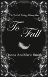 To Fall by Donna AnnMarie Smith