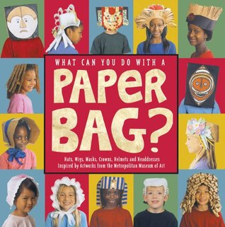 What Can You Do with a Paper Bag? by The Metropolitan Museum Of Art