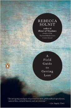 A Field Guide to Getting Lost by Rebecca Solnit