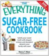 The Everything Sugar-Free Cookbook: Satisfy Your Sweet Tooth with Elegant Entrees and Decadent Desserts Your Family Will Crave!