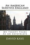 An American Survives England: My Thirty Years As An Expatriate