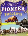Great Pioneer Projects You Can Build Yourself (Build It Yourself Series)